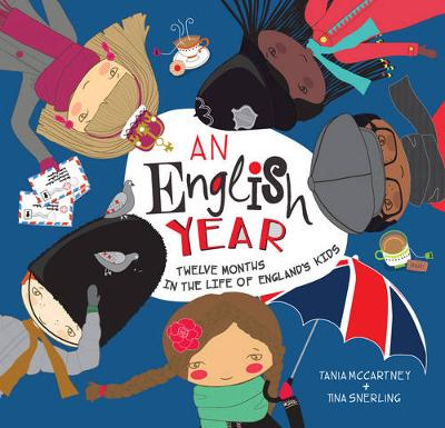 An English Year Twelve Months in the Life of England's Kids by Tania McCartney
