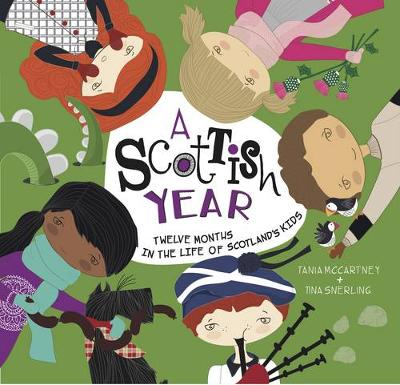 A Scottish Year Twelve Months in the Life of Scotland's Kids by Tania McCartney