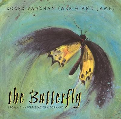 The Butterfly From a Tiny Wingbeat to a Tornado by Roger Vaughan Carr