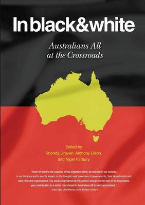 In Black and White Australians All at the Crossroads by Rhonda Craven, Anthony Dillon, Nigel Parbury