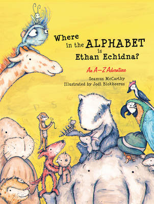 Where in the Alphabet is Ethan Echidna? An A-Z Adventure by Seamus McCarthy