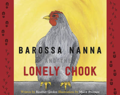 Barossa Nanna and the Lonely Chook by Heather Gordon