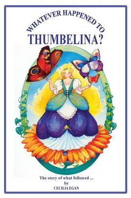 Whatever Happened to Thumbelina? by Cecilia Egan