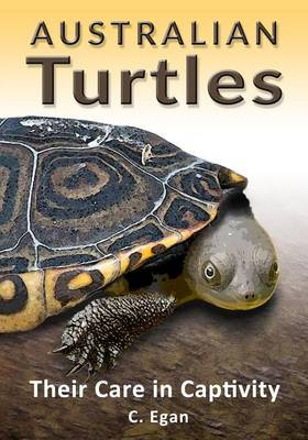 Australian Turtles Their Care in Captivity by C Egan, Trish Hart