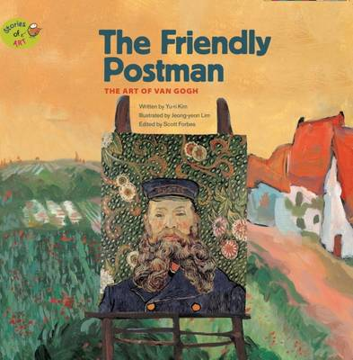The Friendly Postman The Art of Van Gogh by Scott Forbes