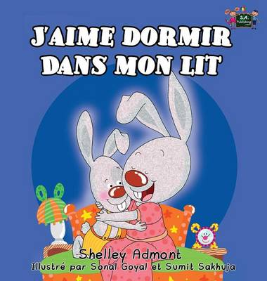 J'Aime Dormir Dans Mon Lit I Love to Sleep in My Own Bed (French Edition) by Shelley Admont, S a Publishing