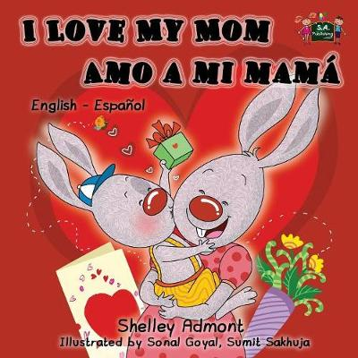 I Love My Mom Amo a Mi Mama English Spanish Bilingual Edition by Shelley Admont, S a Publishing
