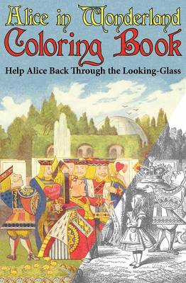 Alice in Wonderland Coloring Book Help Alice Back Through the Looking-Glass (Abridged) (Engage Books) by Lewis Carroll