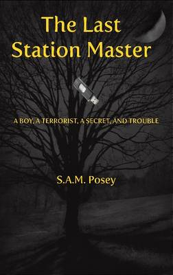 Last Station Master A Boy, A Terroist, A Secret & Trouble by S. A. M. Posey