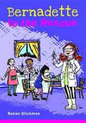 Bernadette to the Rescue by Susan Glickman