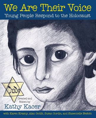 We are Their Voice Young People Respond to the Holocaust by Kathy Kacer