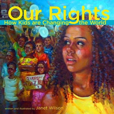 Our Rights How Kids Are Changing the World by Janet Wilson