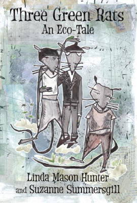 Three Green Rats An Eco-Tale by Linda Mason Hunter, Suzanne Summersgill