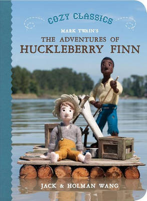 Cozy Classics: the Adventures of Huckleberry Finn by Holman Wang
