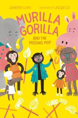 Murilla Gorilla And The Missing Mop by Jennifer Lloyd