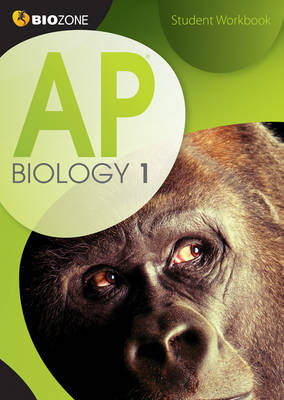 AP Biology 1 Student Workbook by Tracey Greenwood, Lissa Bainbridge-Smith, Kent Pryor, Richard Allan