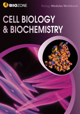 Cell Biology & Biochemistry Modular Workbook by Tracey Greenwood, Kent Pryor, Lissa Bainbridge-Smith, Richard Allan
