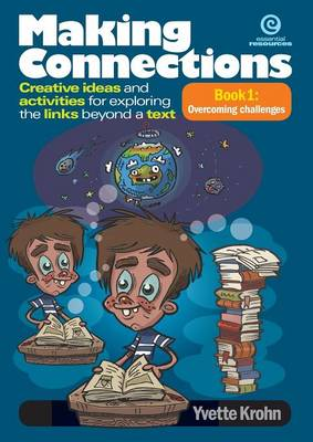 Making Connections - Creative Ideas, Activities for Exploring the Links Beyond a Text Book 1 Overcoming Challenges by Yvette Krohn