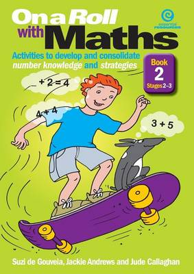 On a Roll with Maths Activities to Develop and Consolidate Number Knowledge and Strategies - Stages 2-3 by Jackie Andrews, Jude Callaghan, Suzi De Gouveia
