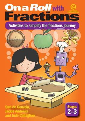 On a Roll with Fractions Activities to Simplify the Fractions Journey by Jackie Andrews, Jude Callaghan, Suzi De Gouveia