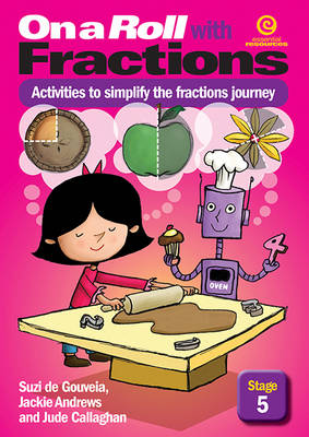 On a Roll with Fractions Stage 5 Activities to Simplify the Fractions Journey by Jackie Andrews, Jude Callaghan, Suzi De Gouveia