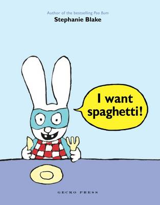 I Want Spaghetti! by Stephanie Blake