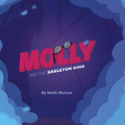 Molly and the Skeleton King by Keith McLean
