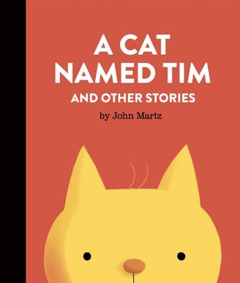 A Cat Named Tim and Other Stories by John Martz