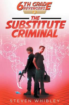 6th Grade Revengers The Substitute Criminal by Whibley Steven
