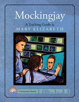 Mockingjay: A Teaching Guide by Mary Elizabeth