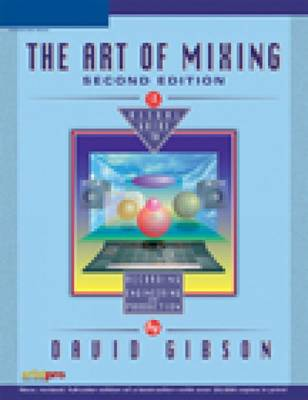 The Art of Mixing A Visual Guide to Recording, Engineering and Production by David Gibson
