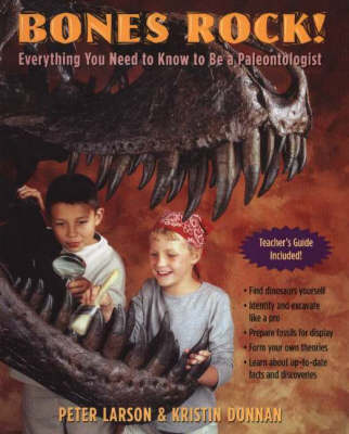 Bones Rock! Everything You Need to Know to be a Paleontologist by Peter L. Larson, Kristin Donnan
