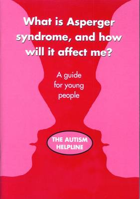 What is Asperger Syndrome, and How Will it Affect Me? by Martin Ives, NAS Autism Helpline