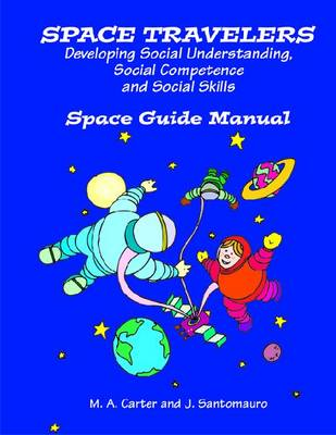 Space Travelers An Interactive Program for Developing Social Understanding by Margaret Carter, Josie Santomauro