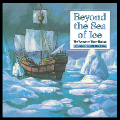 Beyond the Sea of Ice The Voyages of Henry Hudson by Joan Elizabeth Goodman