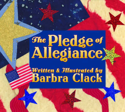 The Pledge of Allegiance A Children's Illustrated Paraphrase by Barbara Clack