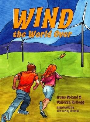 Wind Tales Adventures in Wind Power by Irene Boland, Vanessa Kellogg
