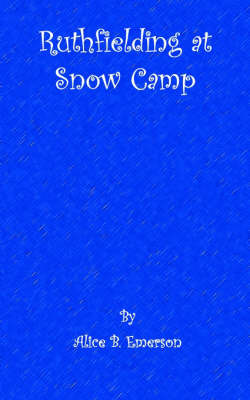 Ruthfielding at Snow Camp by Alice B Emerson