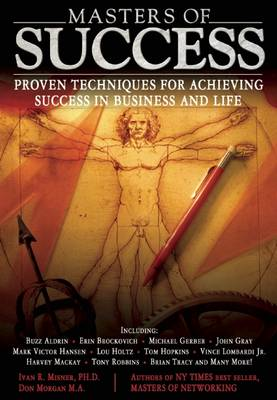 Masters of Success : Proven Techniques for Achieving Success in Business and Life by Ivan R. Misner