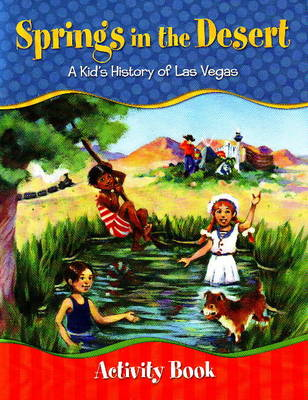 Springs in the Desert Activity Book A Kid's History of Las Vegas by Julie Doyle