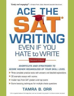 Ace the SAT Writing Even if You Hate to Write Shortcuts and Strategies to Score Higher Regardless of Your Skill Level by Tamra B. Orr
