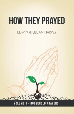 How They Prayed Vol 1 Household Prayers by Edwin F Harvey, Lillian G Harvey