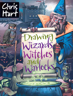 Drawing Wizards, Witches and Warlocks by Chris Hart