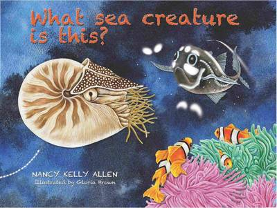 What Sea Creature is This? by Nancy Kelly Allen