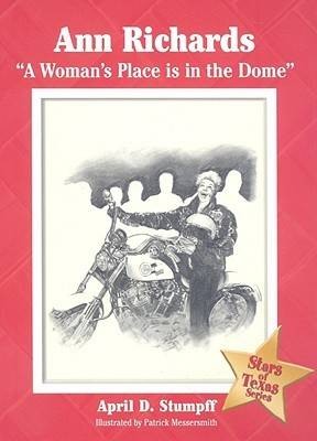 Ann Richards A Woman's Place is in the Dome by April D. Stumpff