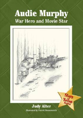 Audie Murphy War Hero and Movie Star by Judy Alter