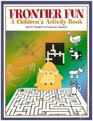 Frontier Fun A Children's Activity Book by April D. Stumpff, Cassandra Johnston