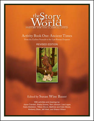 The Story of the World: History for the Classical Child Ancient Times: From the Earliest Nomads to the Last Roman Emperor by Susan Wise Bauer