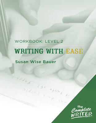 The Complete Writer Level Two Workbook for Writing with Ease by Susan Wise Bauer
