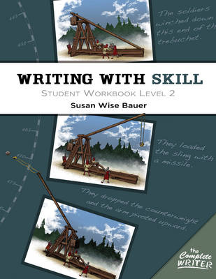 Writing with Skill, Level 2: Student Workbook by Susan Wise Bauer